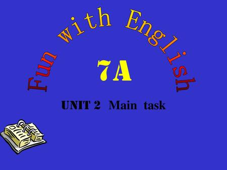 Fun with English 7A Unit 2 Main task.