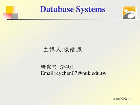 Database Systems 主講人:陳建源 研究室 :法401