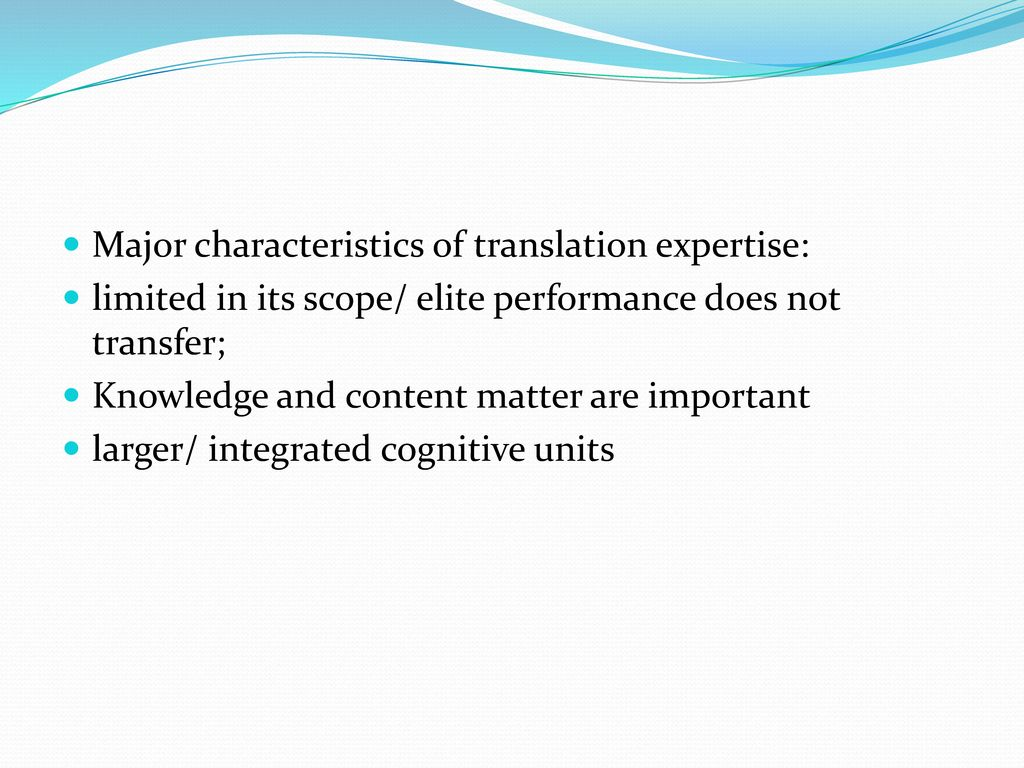 Major characteristics of translation expertise: