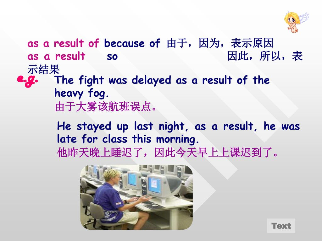 e.g. as a result of because of 由于,因为,表示原因 as a result so 因此,所以,表示结果