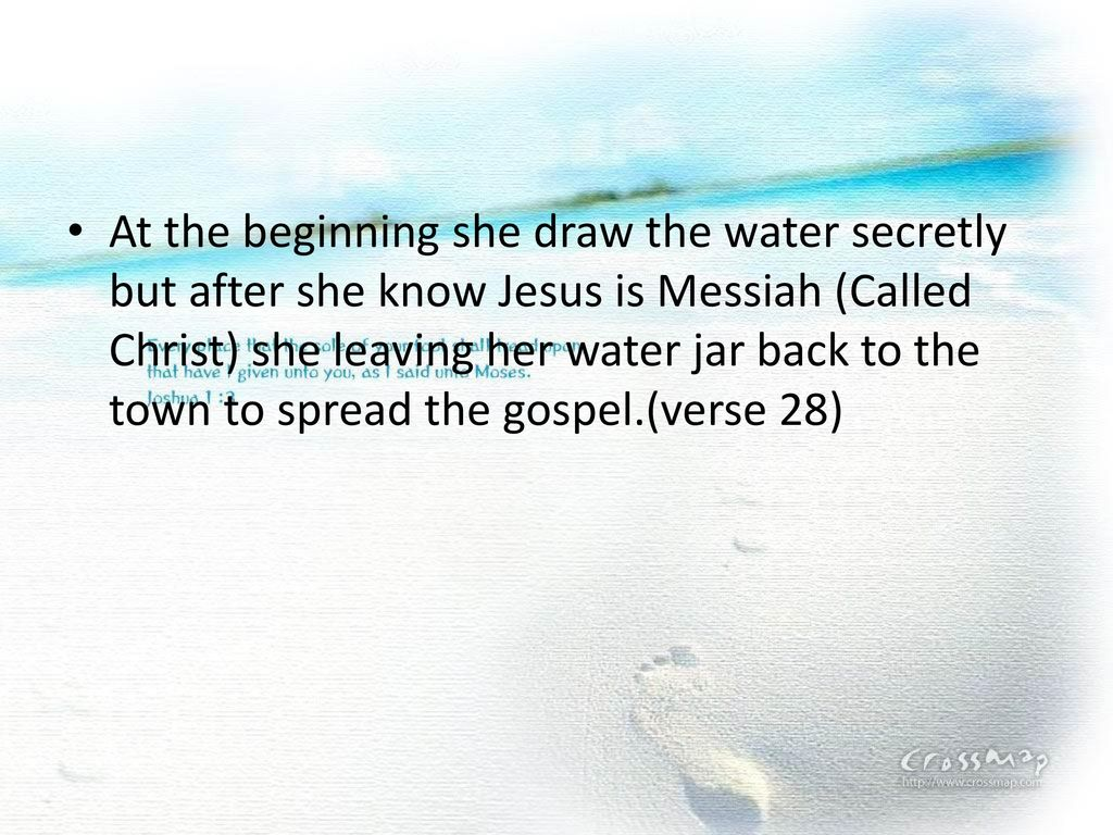 At the beginning she draw the water secretly but after she know Jesus is Messiah (Called Christ) she leaving her water jar back to the town to spread the gospel.(verse 28)