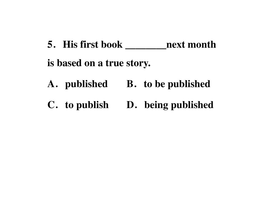 5.His first book ________next month is based on a true story