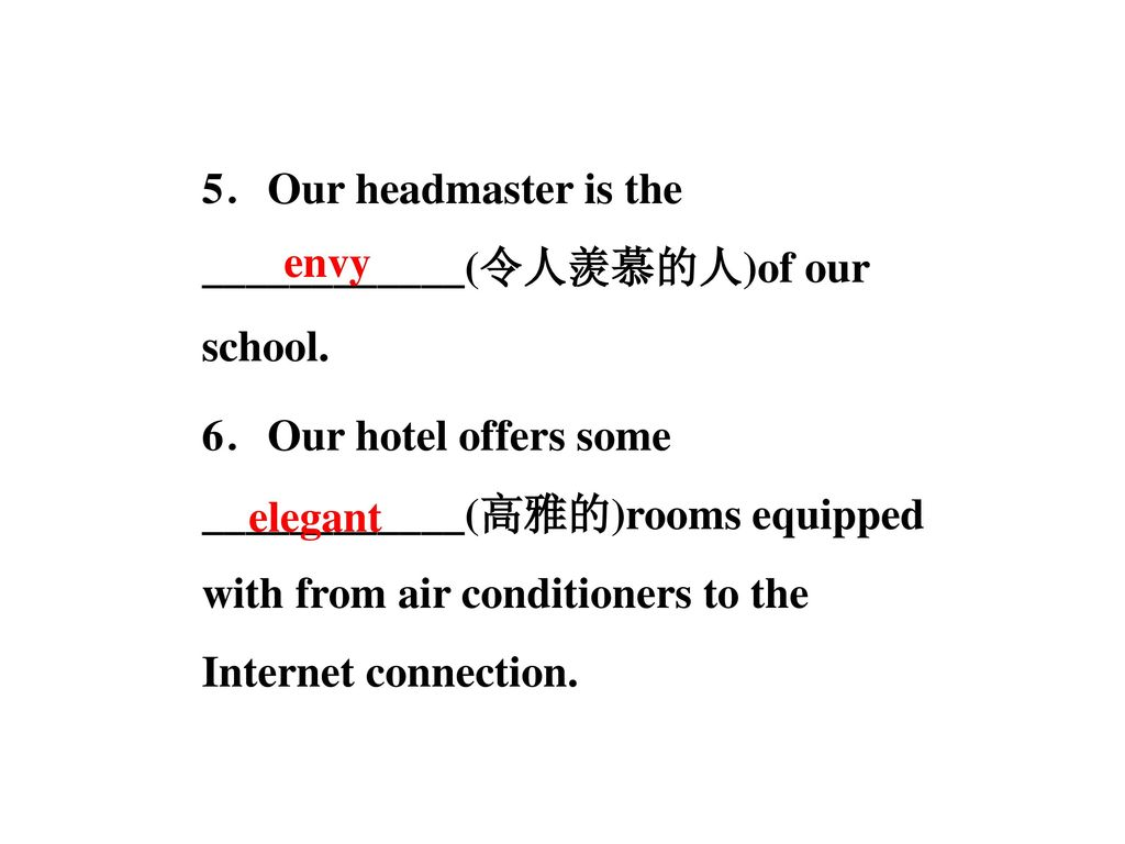 5.Our headmaster is the ____________(令人羡慕的人)of our school