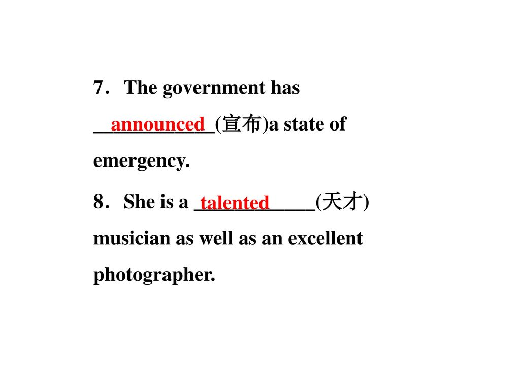 7.The government has ____________(宣布)a state of emergency