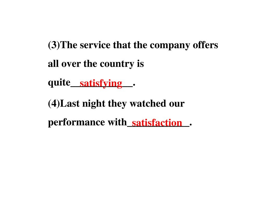 (3)The service that the company offers all over the country is quite____________. (4)Last night they watched our performance with____________.