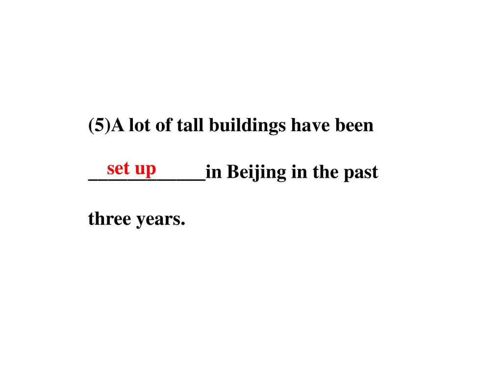 (5)A lot of tall buildings have been ____________in Beijing in the past three years.