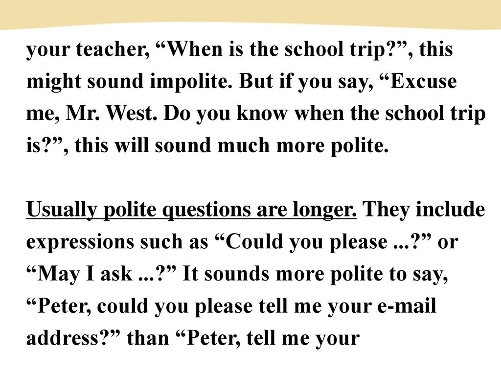 your teacher, When is the school trip. , this might sound impolite
