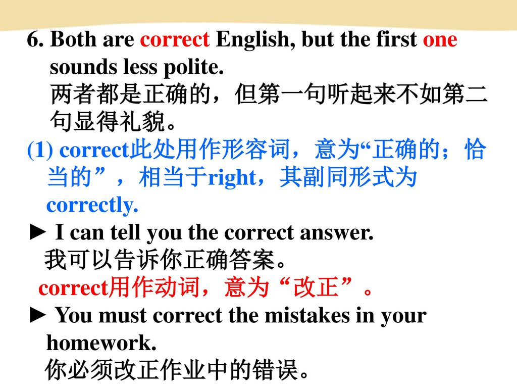 6. Both are correct English, but the first one