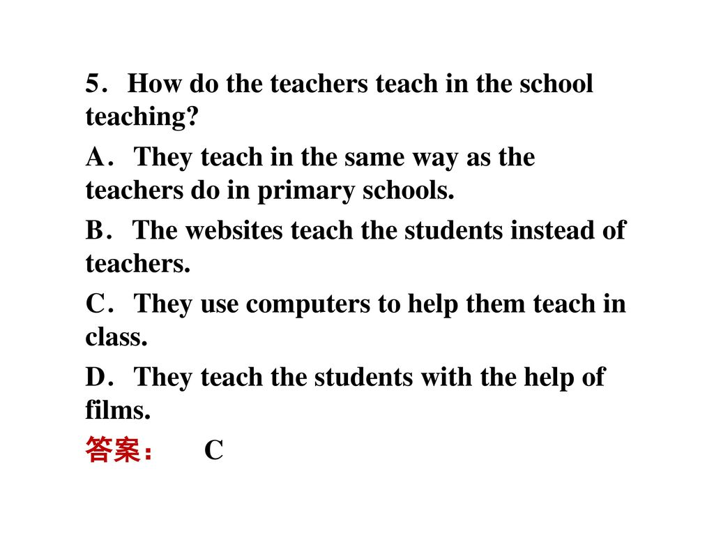 5.How do the teachers teach in the school teaching