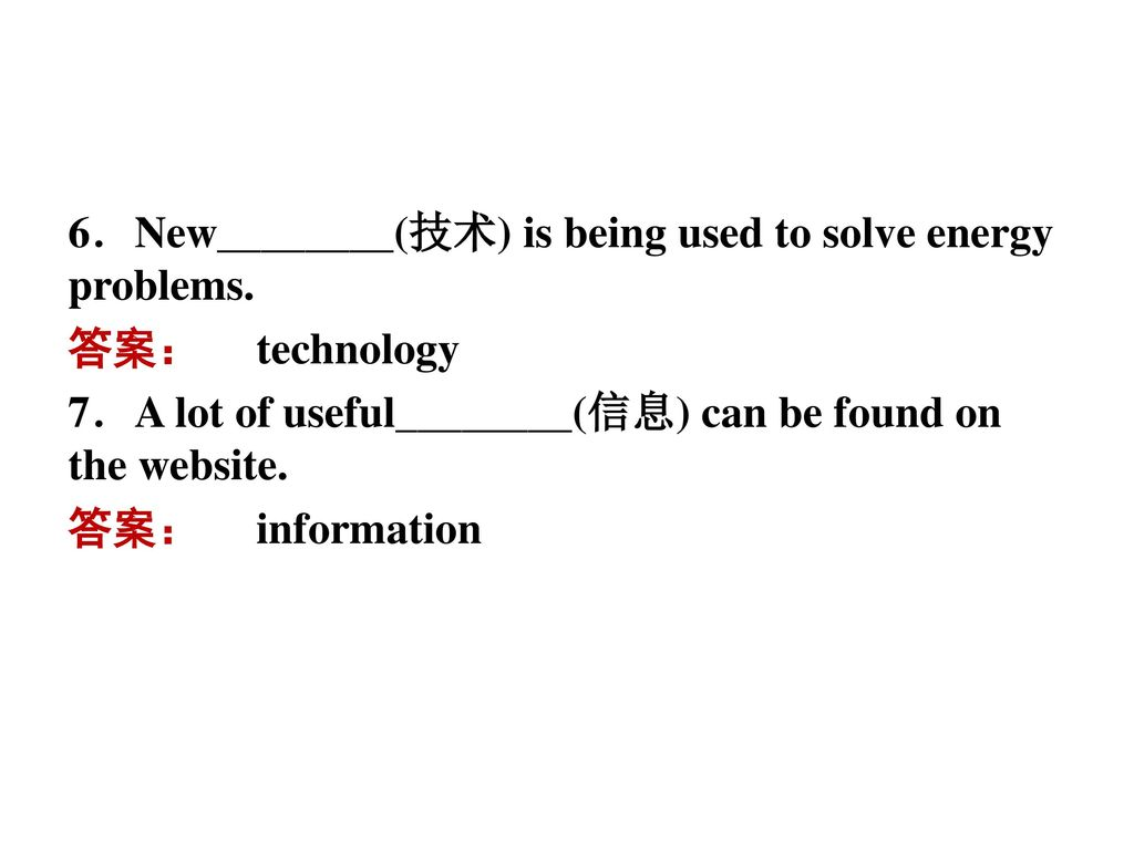 6.New________(技术) is being used to solve energy problems.