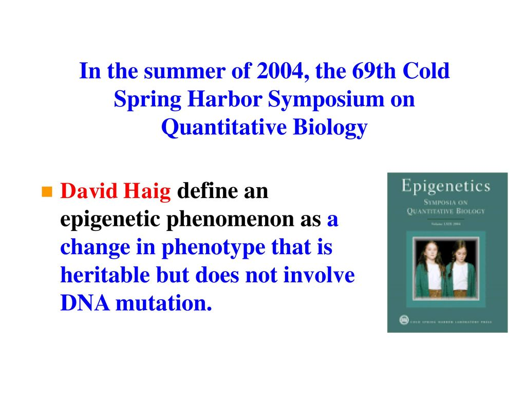 In the summer of 2004, the 69th Cold Spring Harbor Symposium on Quantitative Biology