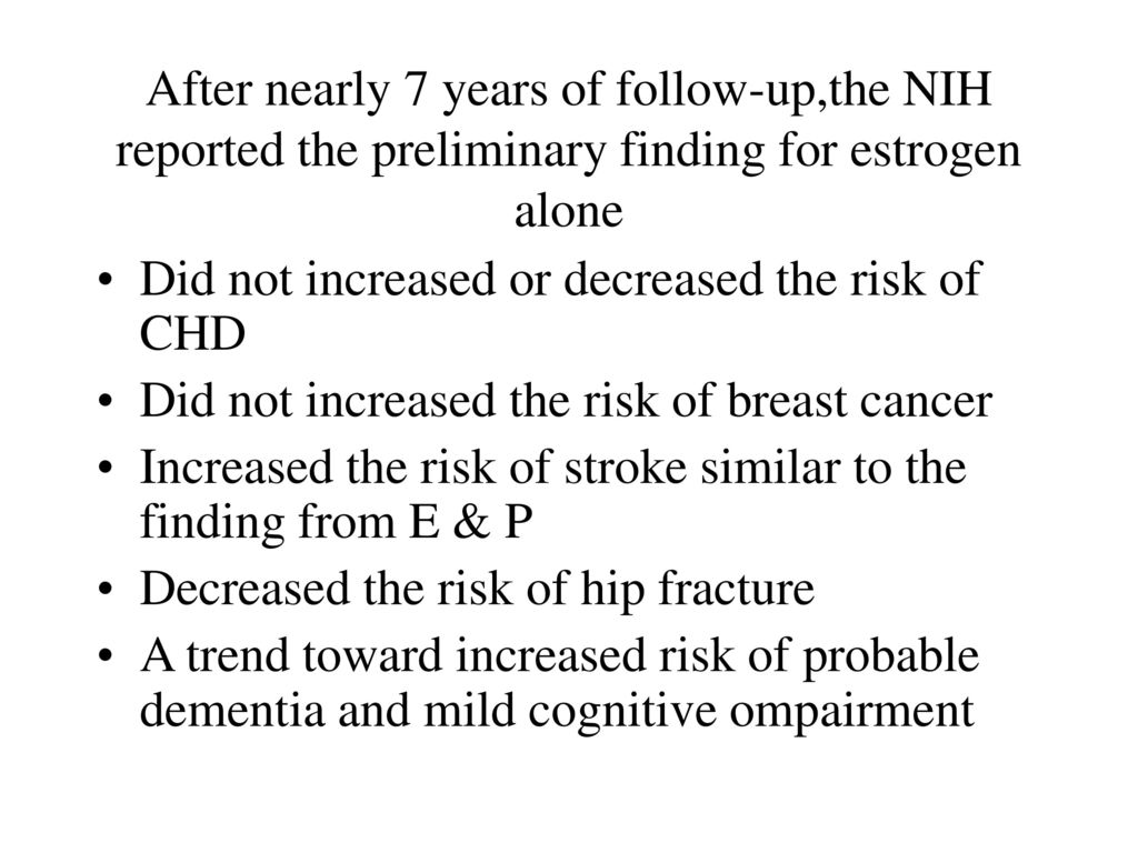 After nearly 7 years of follow-up,the NIH reported the preliminary finding for estrogen alone