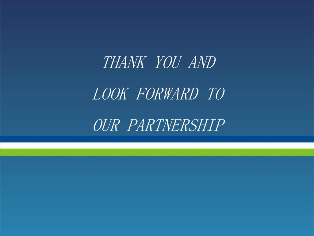 THANK YOU AND LOOK FORWARD TO OUR PARTNERSHIP