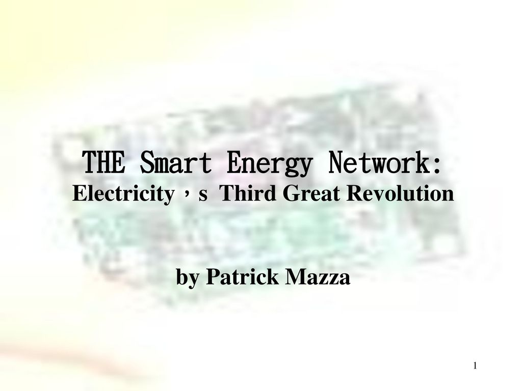 THE Smart Energy Network: Electricity,s Third Great Revolution by Patrick Mazza