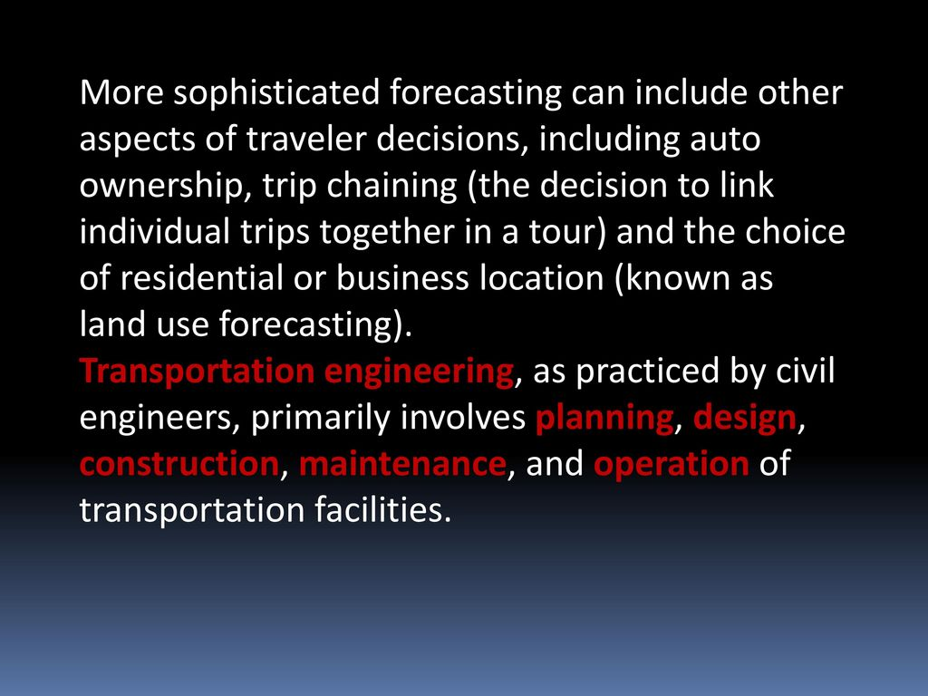 More sophisticated forecasting can include other aspects of traveler decisions, including auto ownership, trip chaining (the decision to link individual trips together in a tour) and the choice of residential or business location (known as land use forecasting).