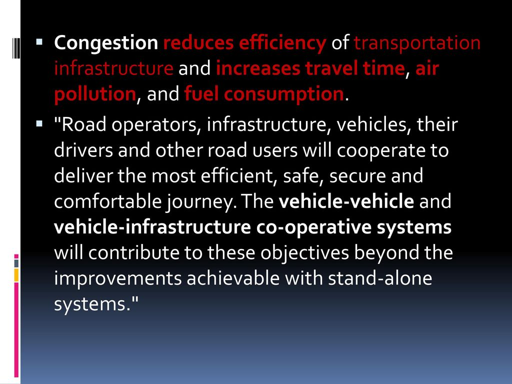 Congestion reduces efficiency of transportation infrastructure and increases travel time, air pollution, and fuel consumption.