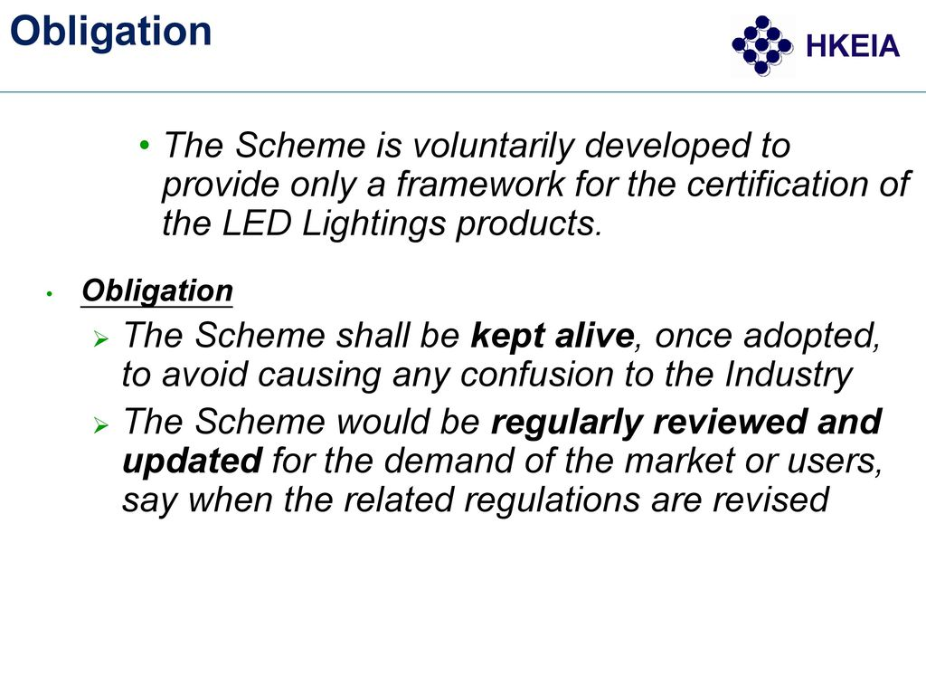 Obligation The Scheme is voluntarily developed to provide only a framework for the certification of the LED Lightings products.