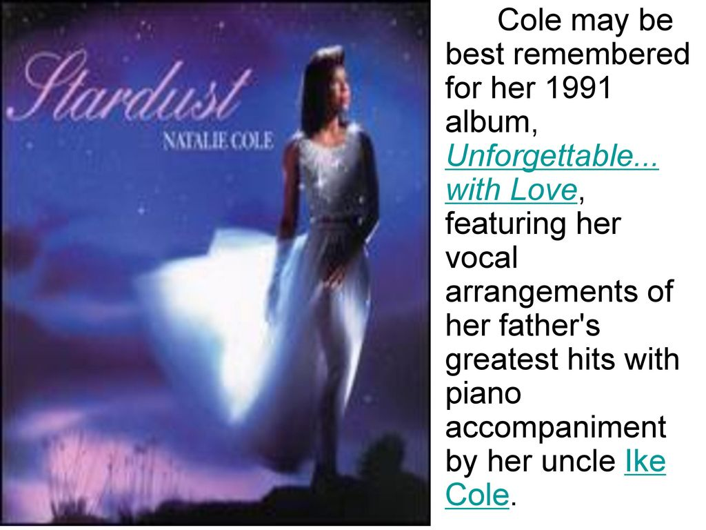 Cole may be best remembered for her 1991 album, Unforgettable