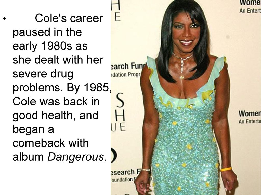 Cole s career paused in the early 1980s as she dealt with her severe drug problems.