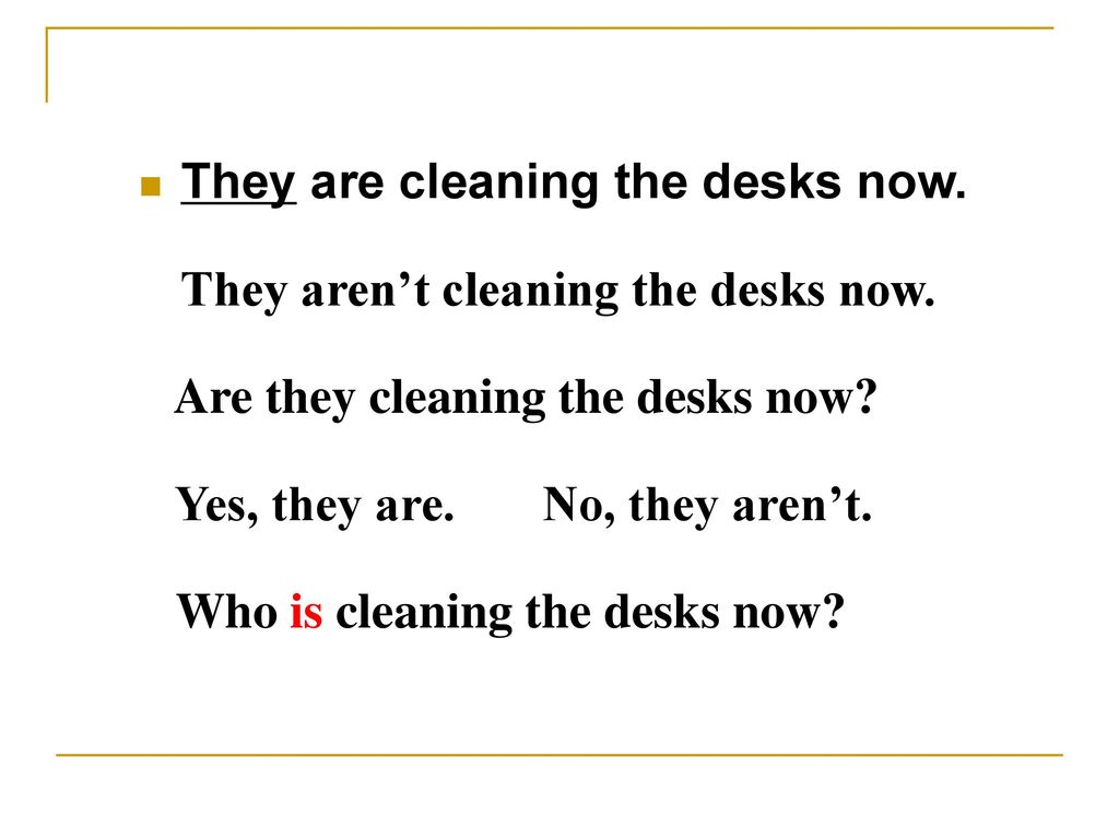 They are cleaning the desks now.