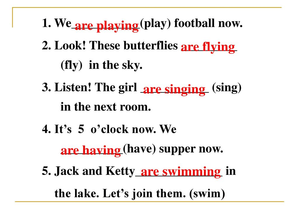 are playing are flying are singing are having are swimming