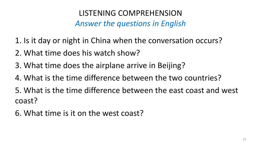 LISTENING COMPREHENSION Answer the questions in English