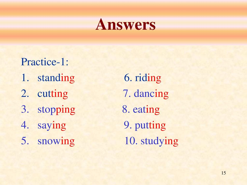 Answers Practice-1: standing 6. riding cutting 7. dancing