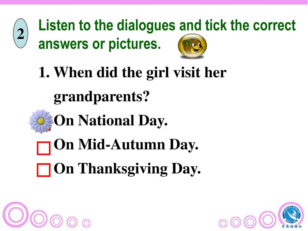 Listen to the dialogues and tick the correct answers or pictures.