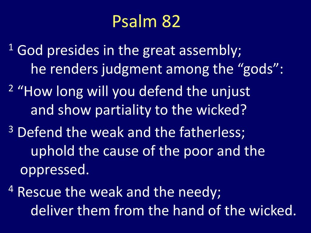 Psalm 82 1 God presides in the great assembly; he renders judgment among the gods :
