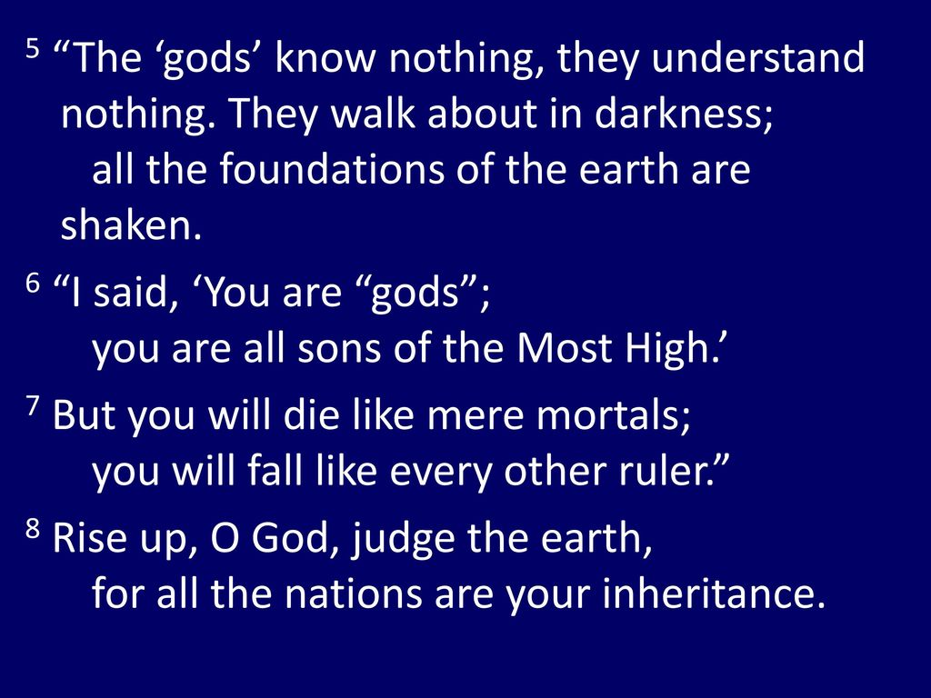 6 I said, 'You are gods ; you are all sons of the Most High.'