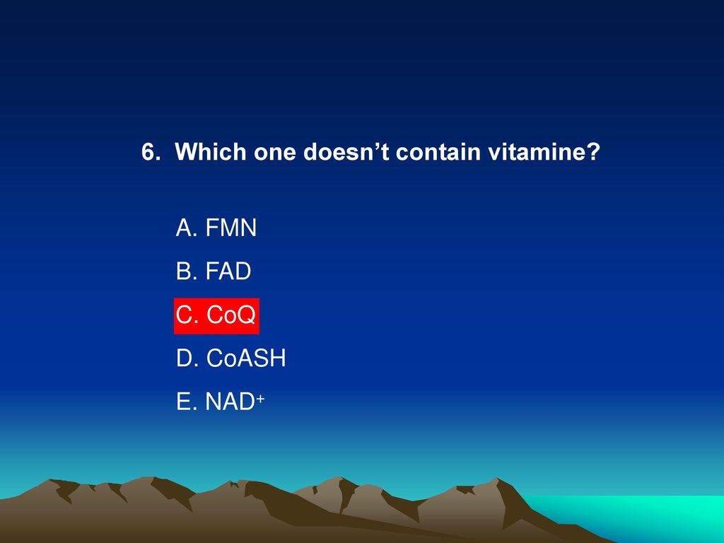 6. Which one doesn't contain vitamine