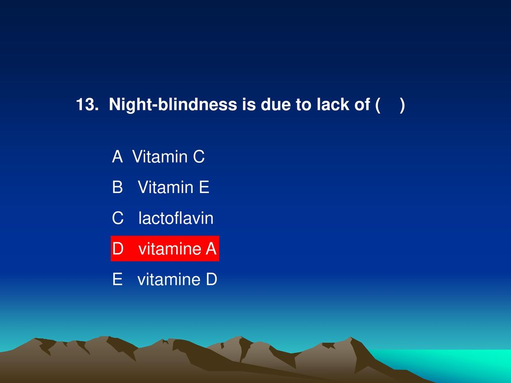 13. Night-blindness is due to lack of ( )