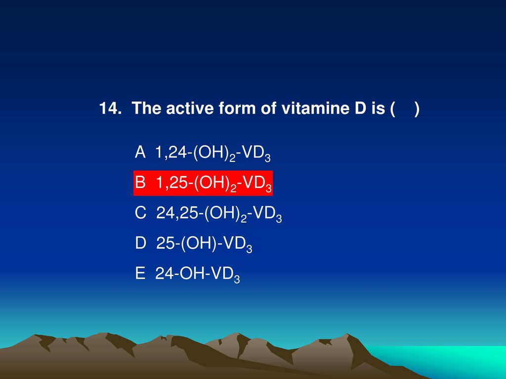 14. The active form of vitamine D is ( )