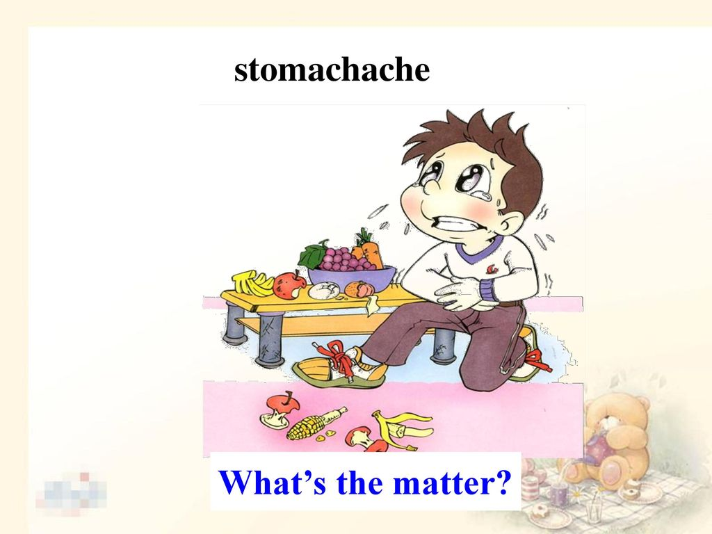 stomachache What's the matter