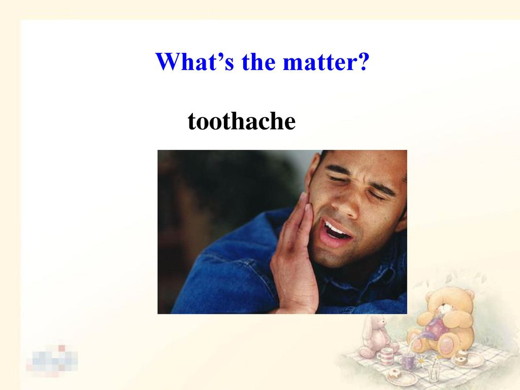 What's the matter toothache