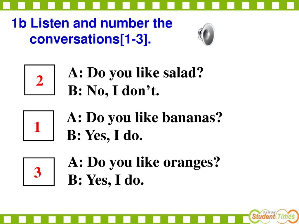 A: Do you like salad 2 B: No, I don't. A: Do you like bananas 1