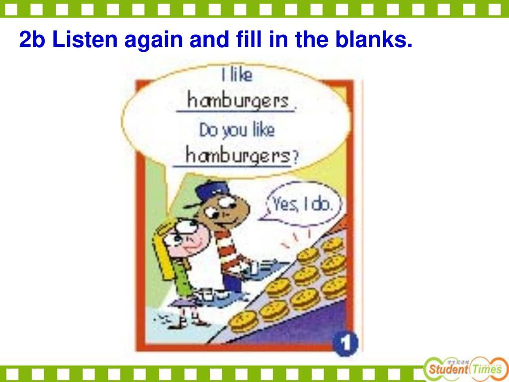 2b Listen again and fill in the blanks.
