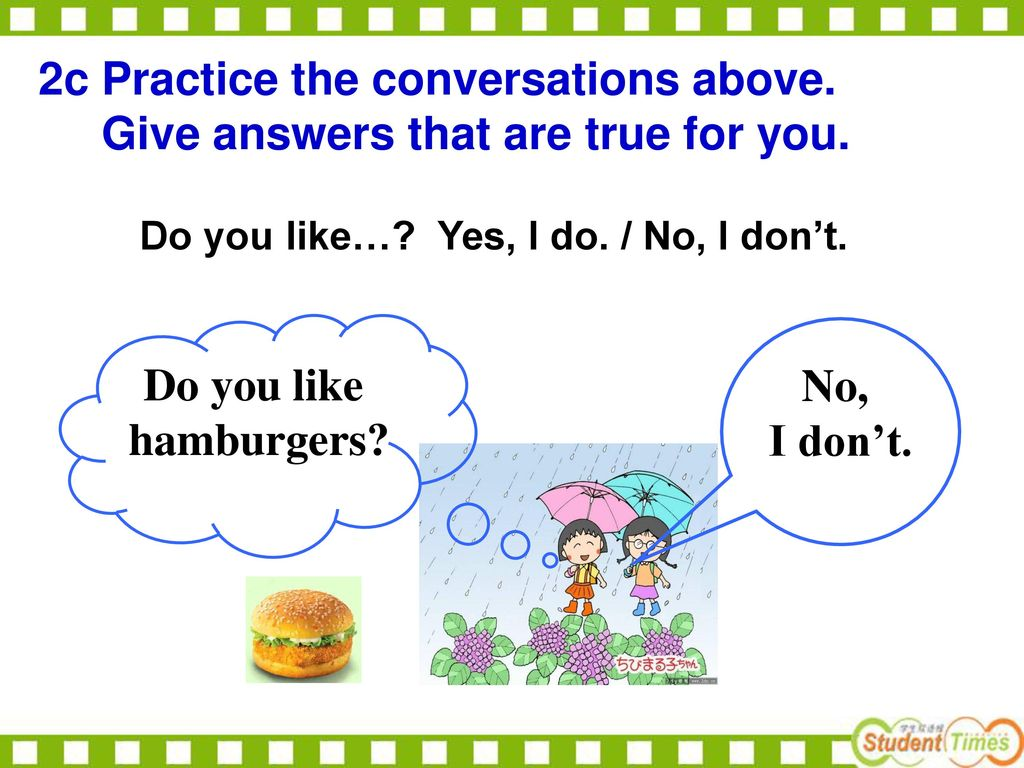 Do you like hamburgers No, I don't.