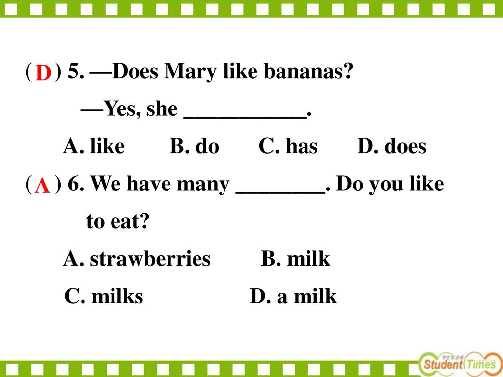 ( ) 5. —Does Mary like bananas