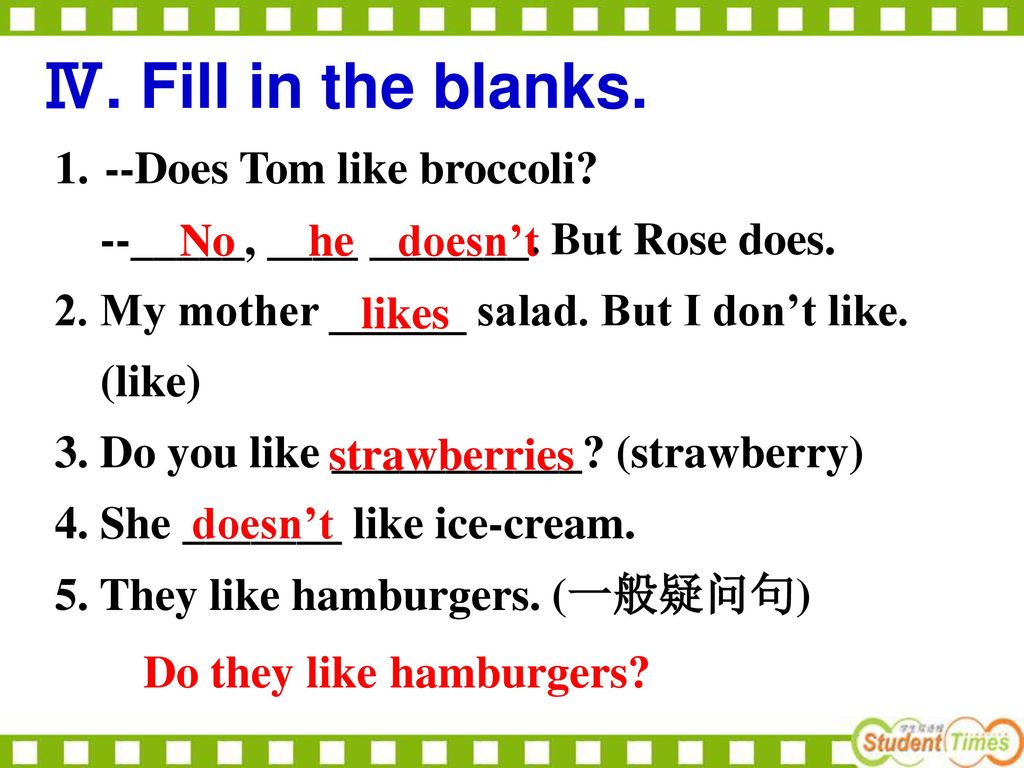 Ⅳ. Fill in the blanks. --Does Tom like broccoli