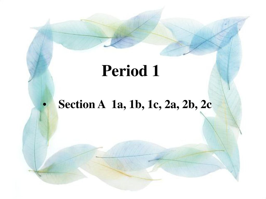 Period 1 Section A 1a, 1b, 1c, 2a, 2b, 2c