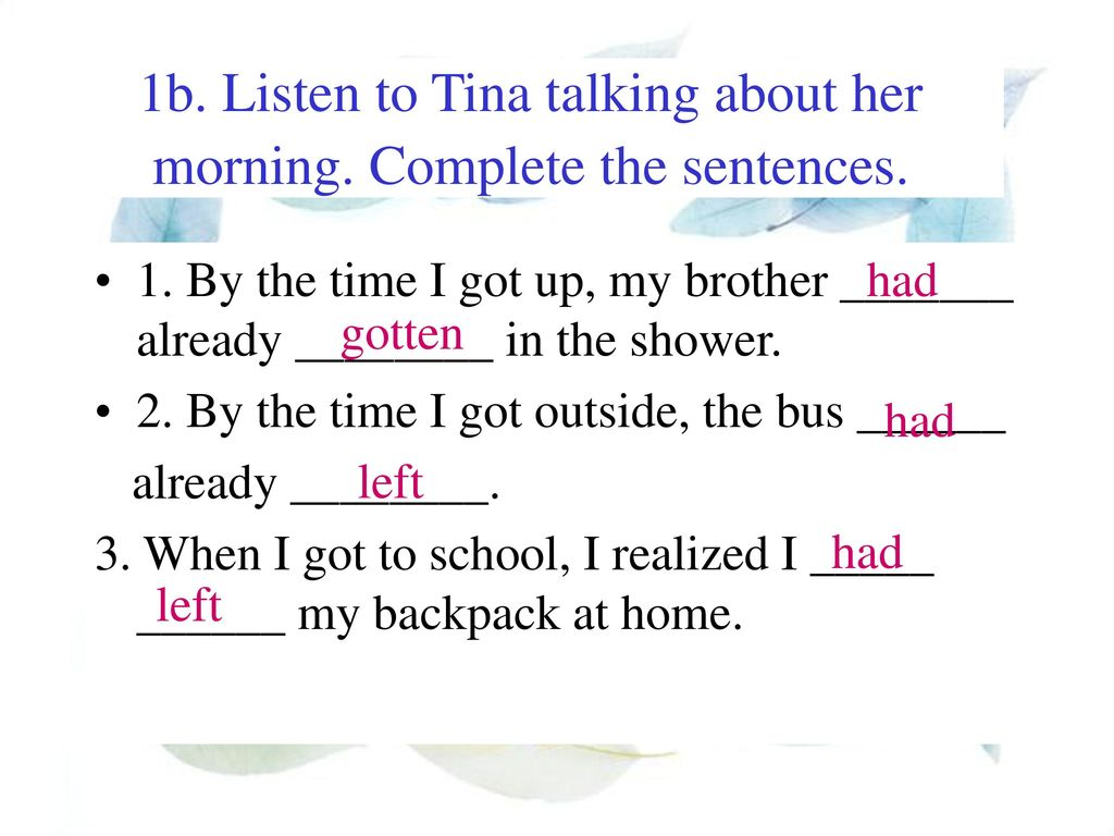1b. Listen to Tina talking about her morning. Complete the sentences.