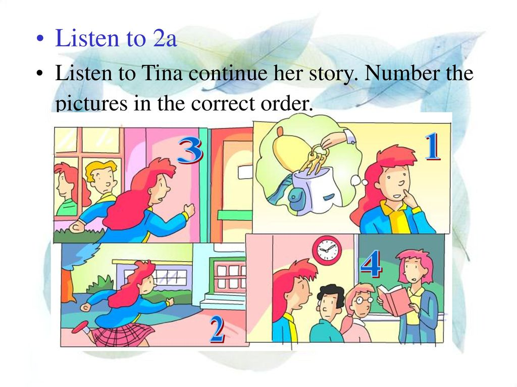 Listen to 2a Listen to Tina continue her story. Number the pictures in the correct order