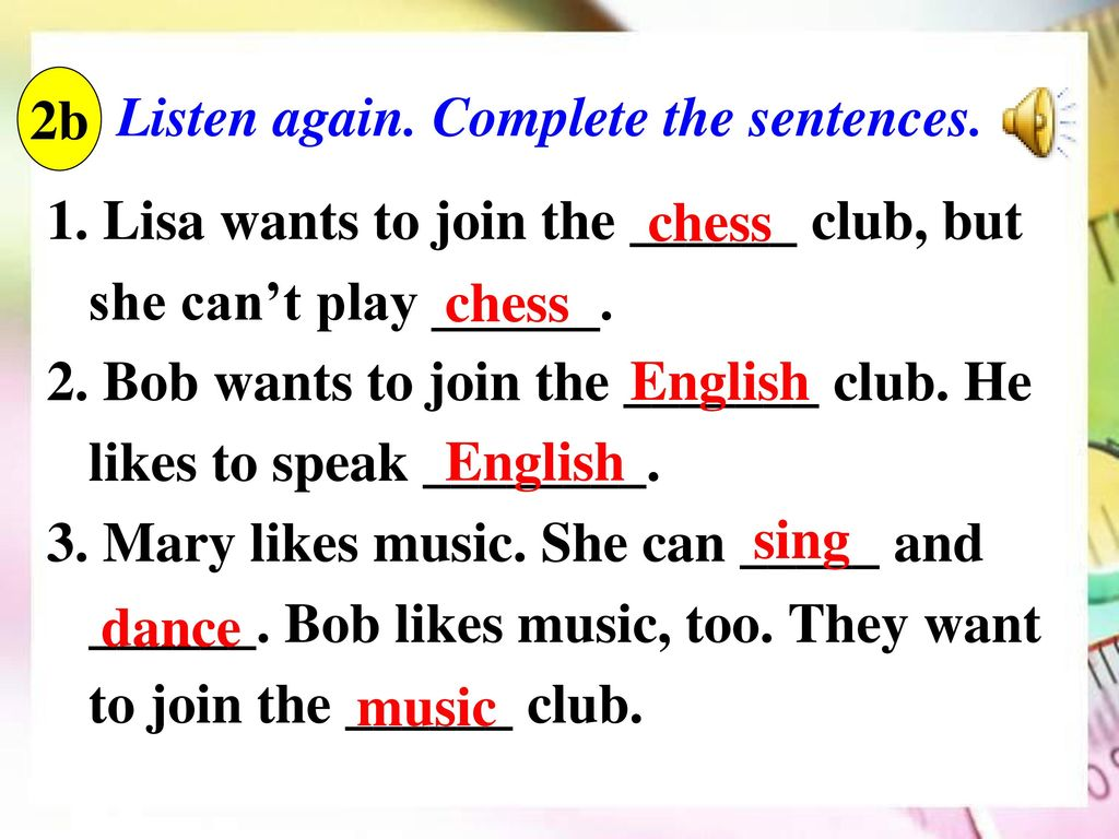 2b Listen again. Complete the sentences. 1. Lisa wants to join the ______ club, but she can't play ______.