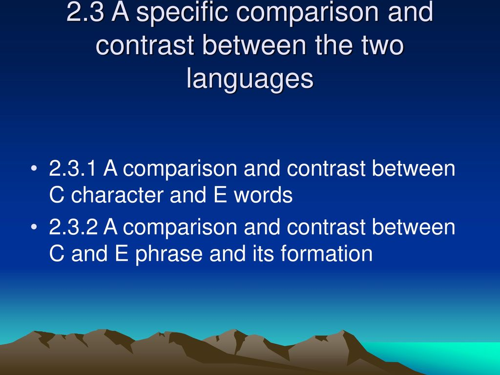2.3 A specific comparison and contrast between the two languages