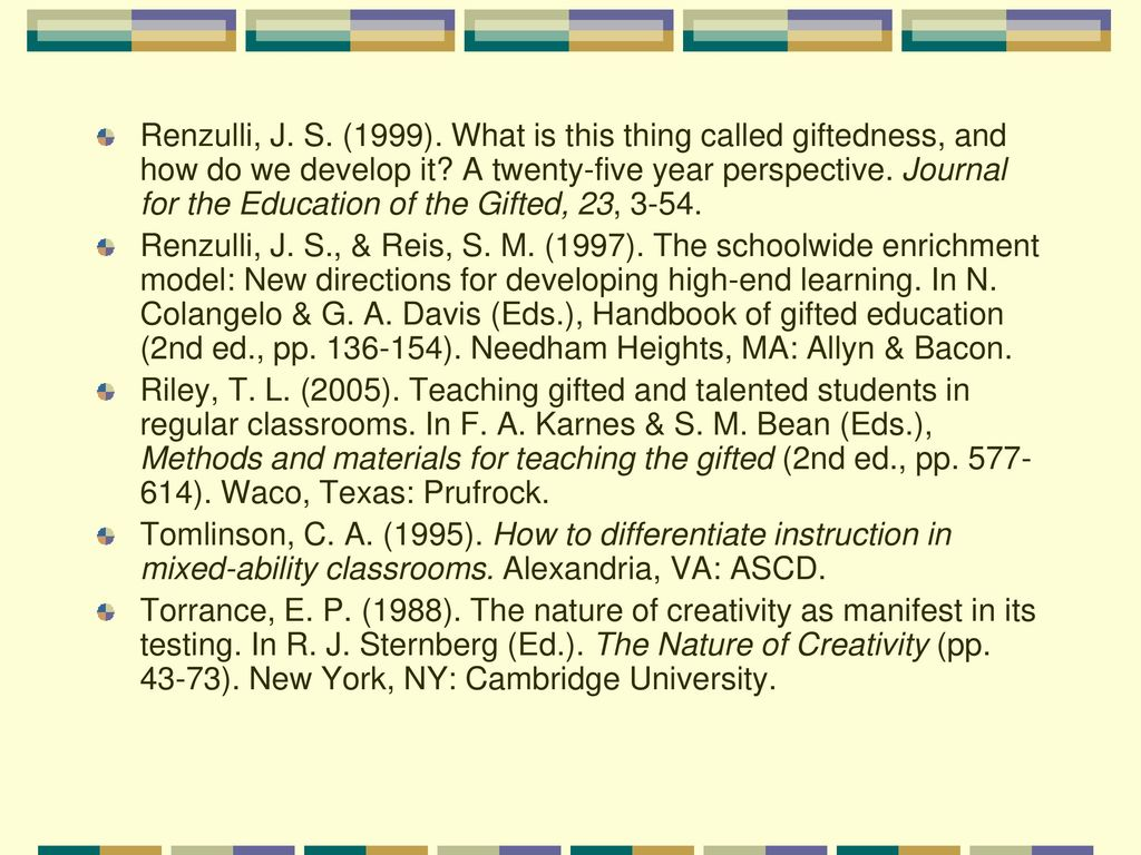 Renzulli, J. S. (1999). What is this thing called giftedness, and how do we develop it A twenty-five year perspective. Journal for the Education of the Gifted, 23, 3-54.