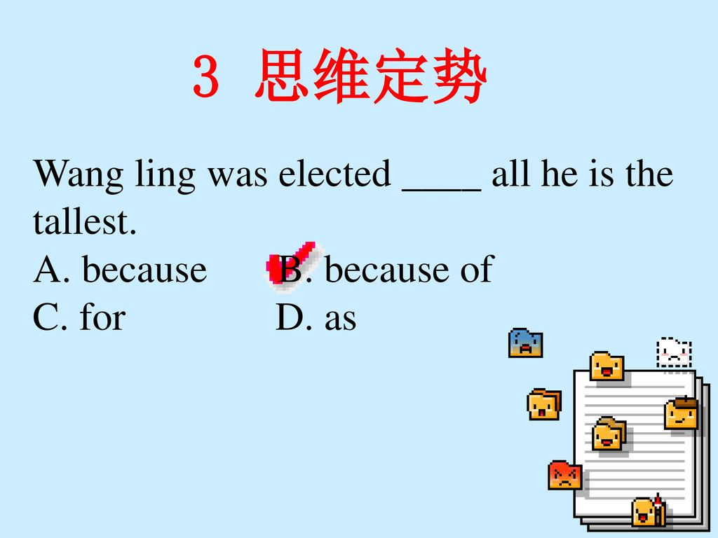 3 思维定势 Wang ling was elected ____ all he is the tallest.