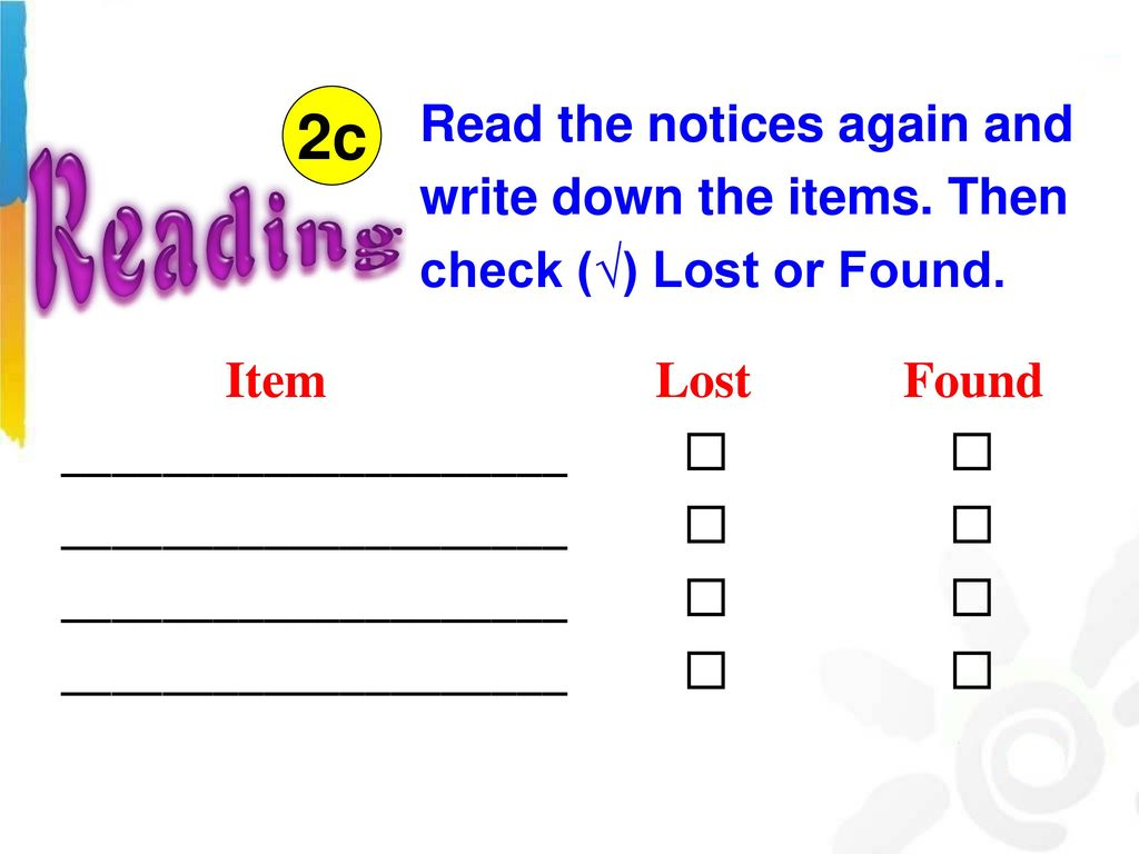 2c Read the notices again and write down the items. Then check (√) Lost or Found. Item Lost Found.