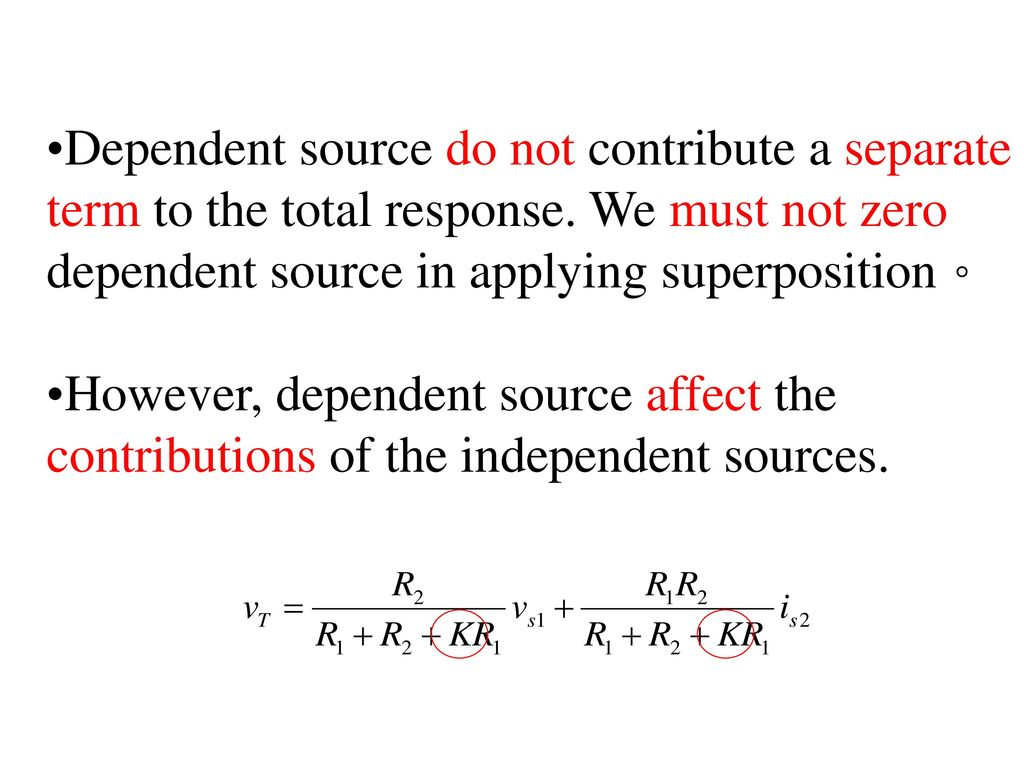 Dependent source do not contribute a separate term to the total response. We must not zero dependent source in applying superposition。