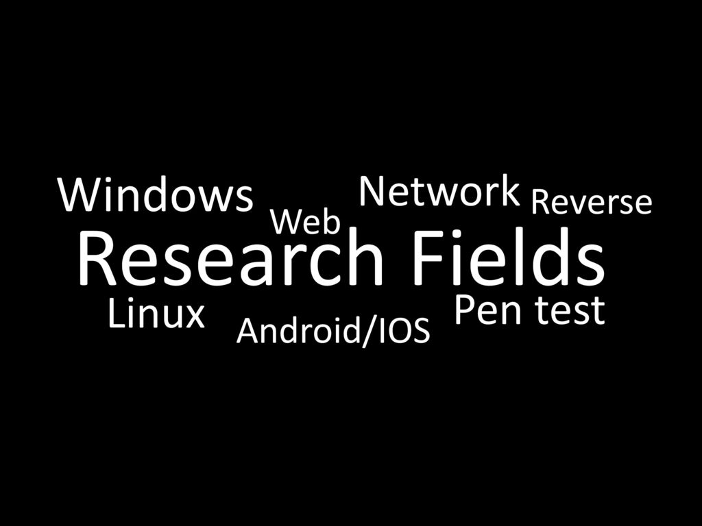 Windows Network Reverse Web Research Fields Linux Pen test Android/IOS